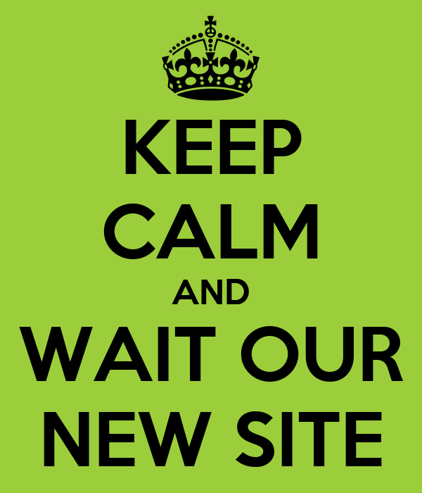 KEEP CALM AND WAIT OUR NEW SITE