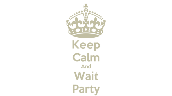 Keep Calm And Wait Party