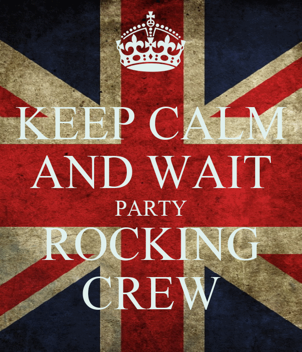 KEEP CALM AND WAIT PARTY ROCKING CREW