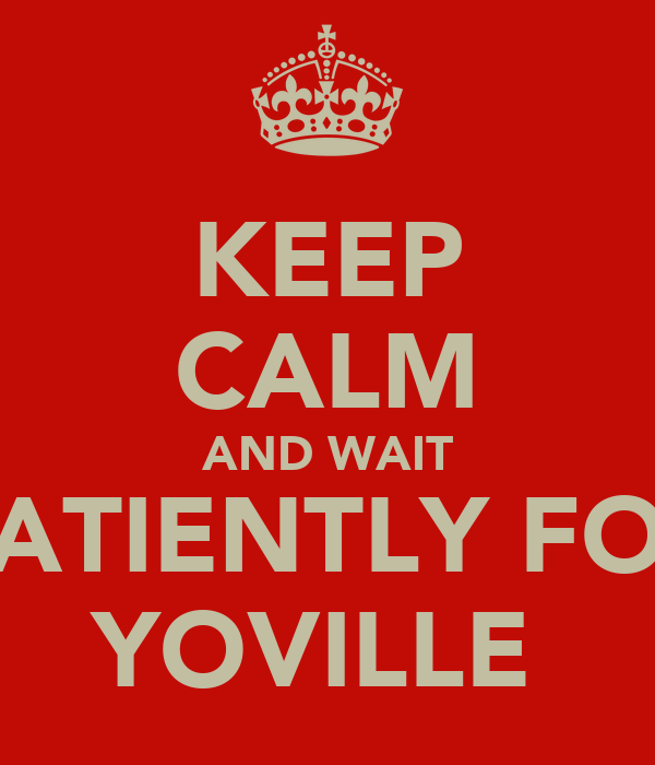 KEEP CALM AND WAIT PATIENTLY FOR YOVILLE