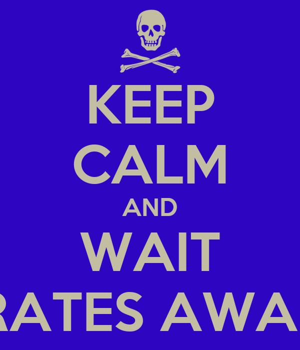 KEEP CALM AND WAIT PIRATES AWARD