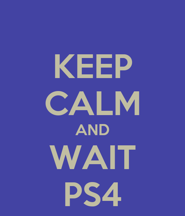 KEEP CALM AND WAIT PS4