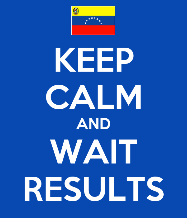 KEEP CALM AND WAIT RESULTS