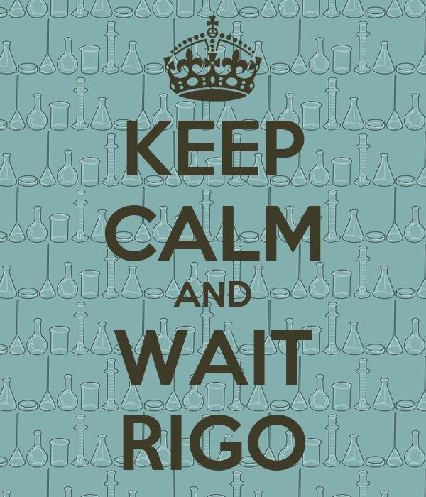 KEEP CALM AND WAIT RIGO