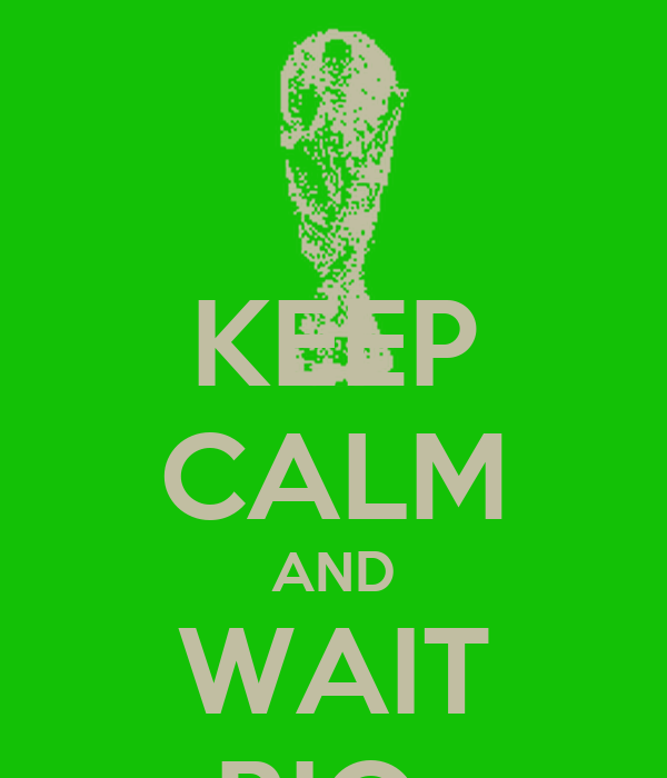 KEEP CALM AND WAIT RIO