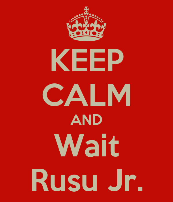 KEEP CALM AND Wait Rusu Jr.