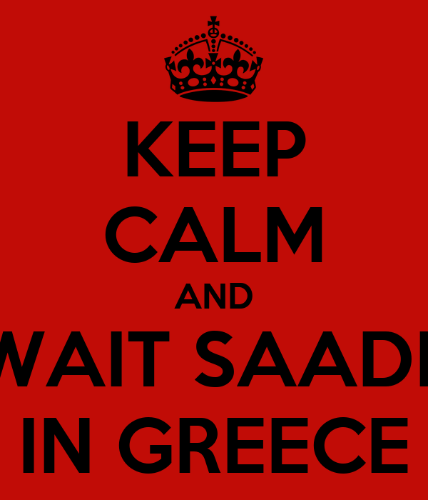 KEEP CALM AND WAIT SAADE IN GREECE