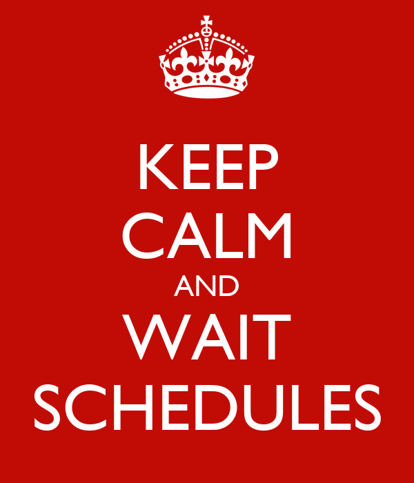 KEEP CALM AND WAIT SCHEDULES