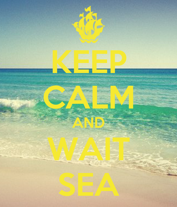 KEEP CALM AND WAIT SEA