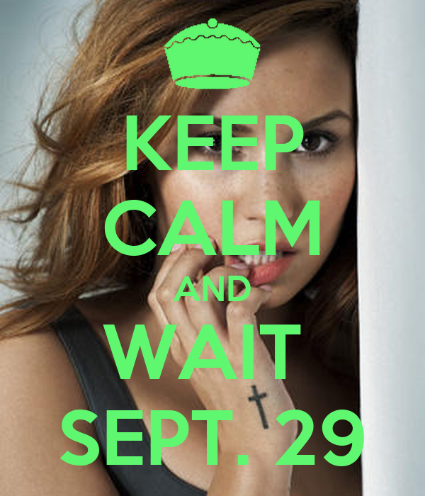 KEEP CALM AND WAIT  SEPT. 29