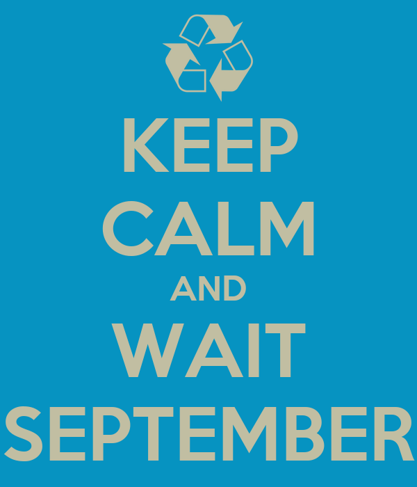 KEEP CALM AND WAIT SEPTEMBER