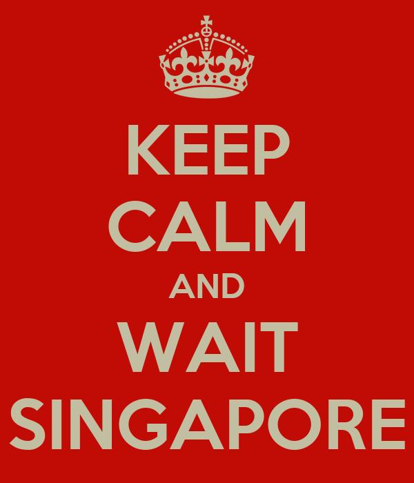 KEEP CALM AND WAIT SINGAPORE