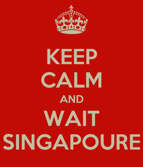 KEEP CALM AND WAIT SINGAPOURE