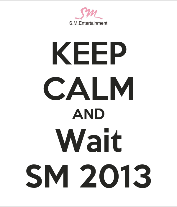 KEEP CALM AND Wait SM 2013