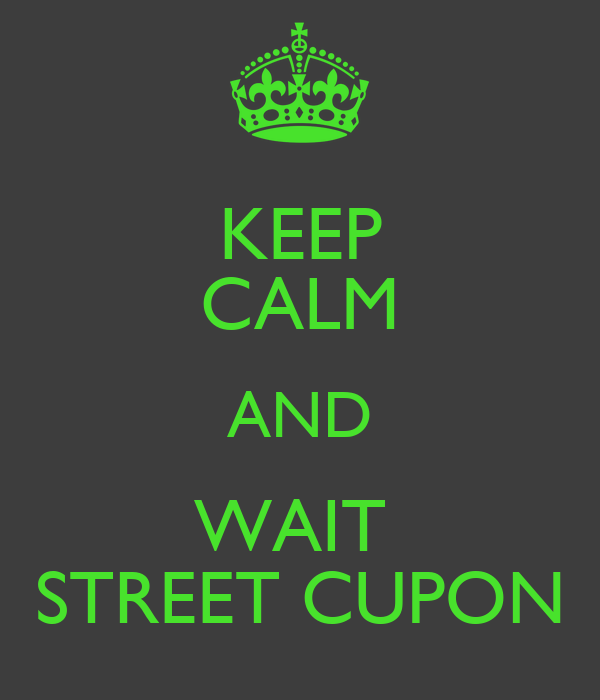 KEEP CALM AND WAIT  STREET CUPON