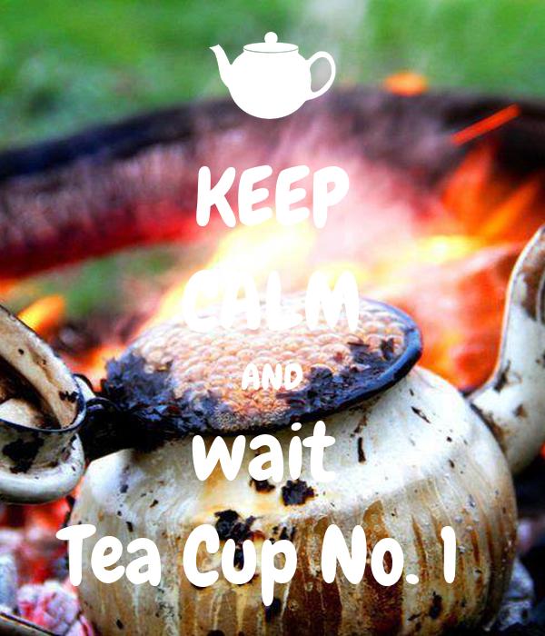 KEEP CALM AND wait  Tea Cup No. 1