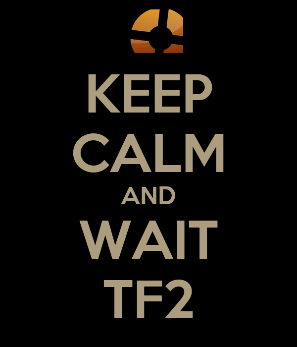 KEEP CALM AND WAIT TF2