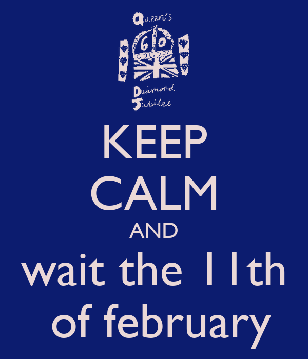 KEEP CALM AND wait the 11th  of february