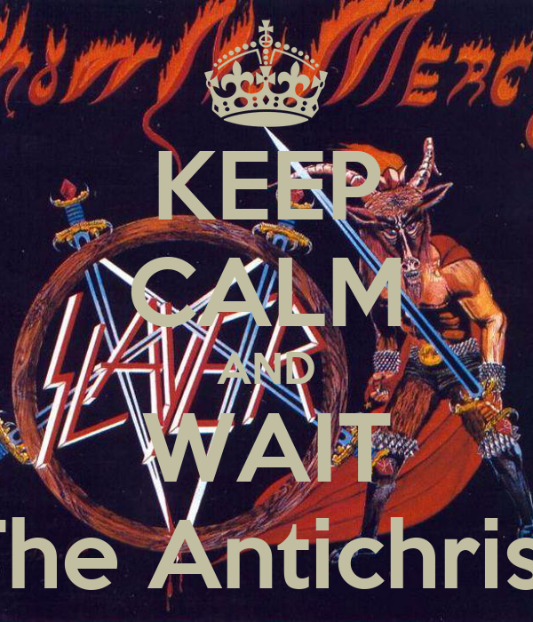 KEEP CALM AND WAIT The Antichrist