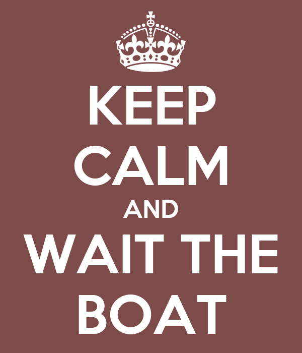 KEEP CALM AND WAIT THE BOAT