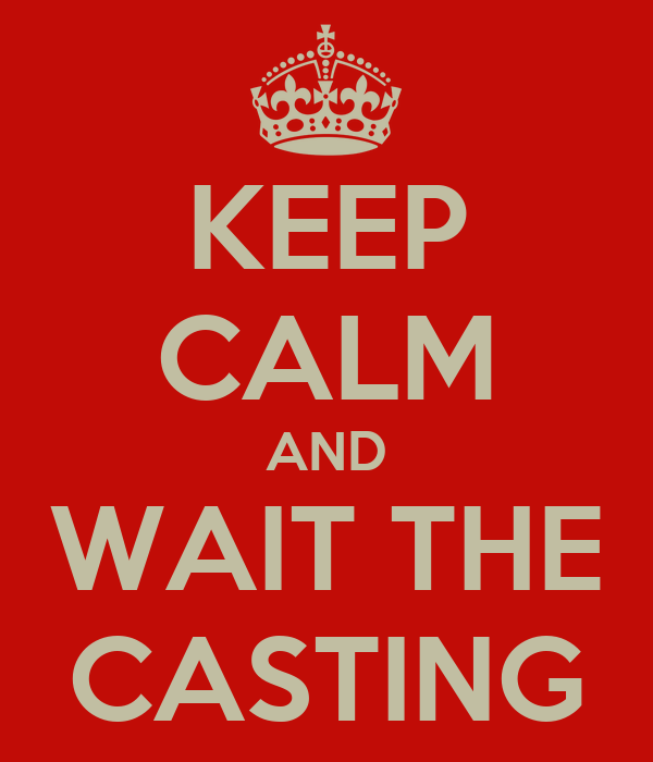 KEEP CALM AND WAIT THE CASTING