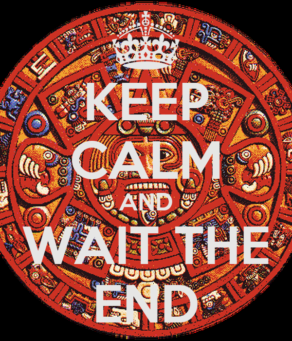 KEEP CALM AND WAIT THE END