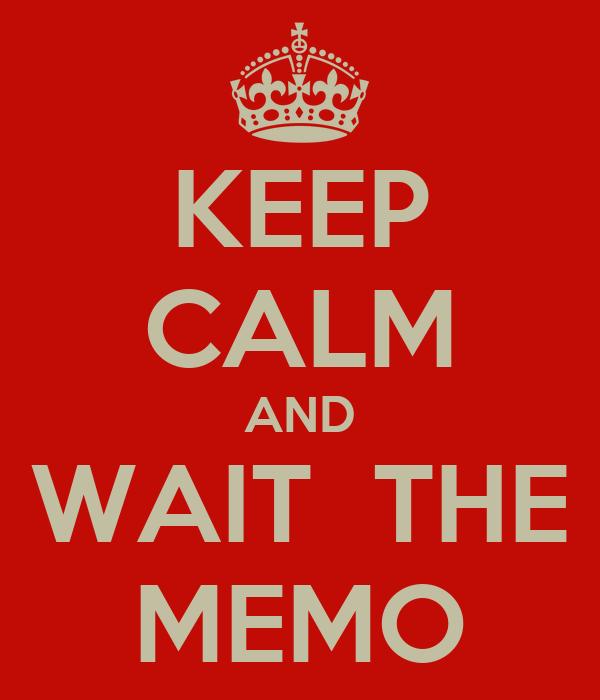 KEEP CALM AND WAIT  THE MEMO
