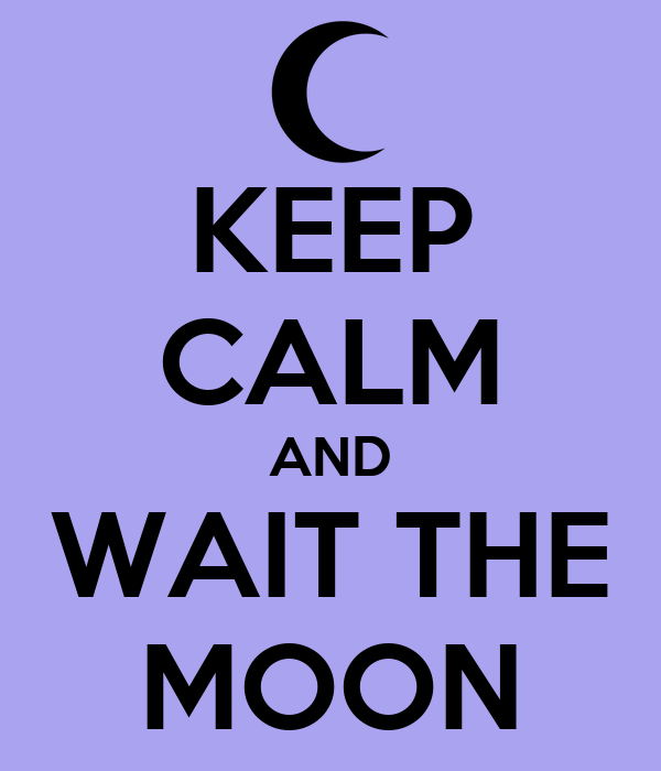 KEEP CALM AND WAIT THE MOON
