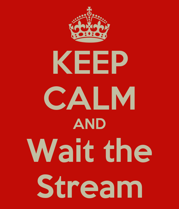 KEEP CALM AND Wait the Stream
