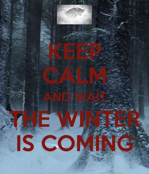 KEEP CALM AND WAIT THE WINTER IS COMING