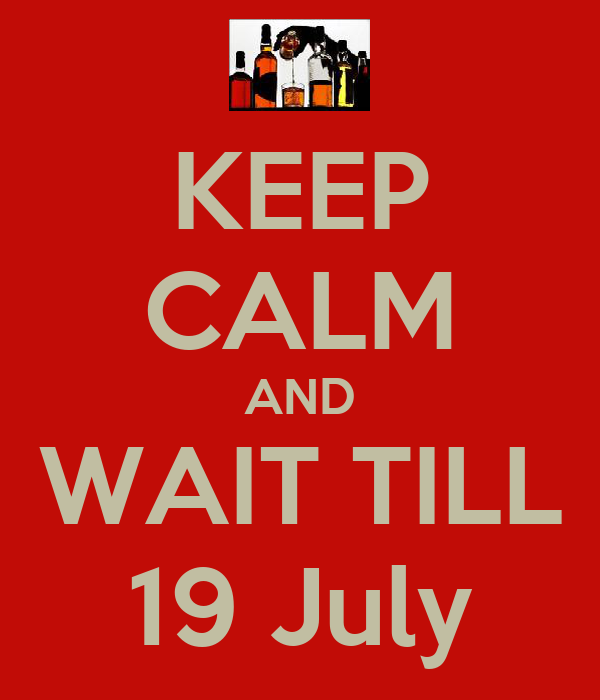 KEEP CALM AND WAIT TILL 19 July