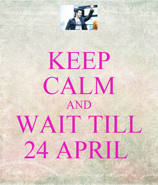 KEEP CALM AND WAIT TILL 24 APRIL