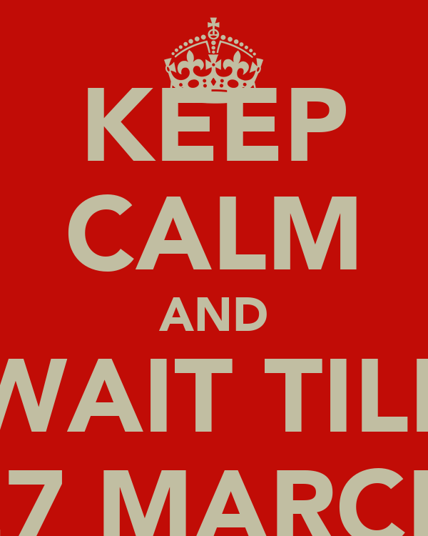 KEEP CALM AND WAIT TILL 27 MARCH