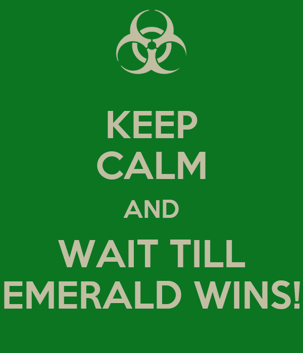 KEEP CALM AND WAIT TILL EMERALD WINS!
