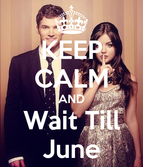 KEEP CALM AND Wait Till June