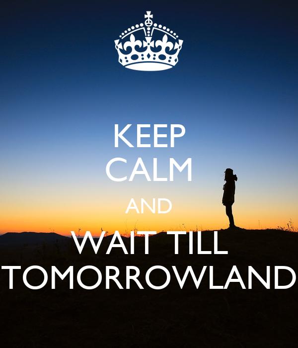 KEEP CALM AND WAIT TILL TOMORROWLAND