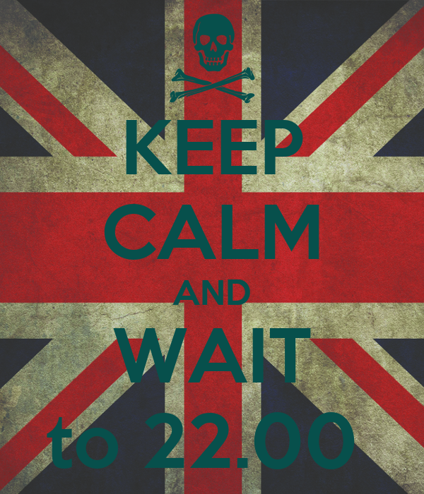 KEEP CALM AND WAIT to 22.00