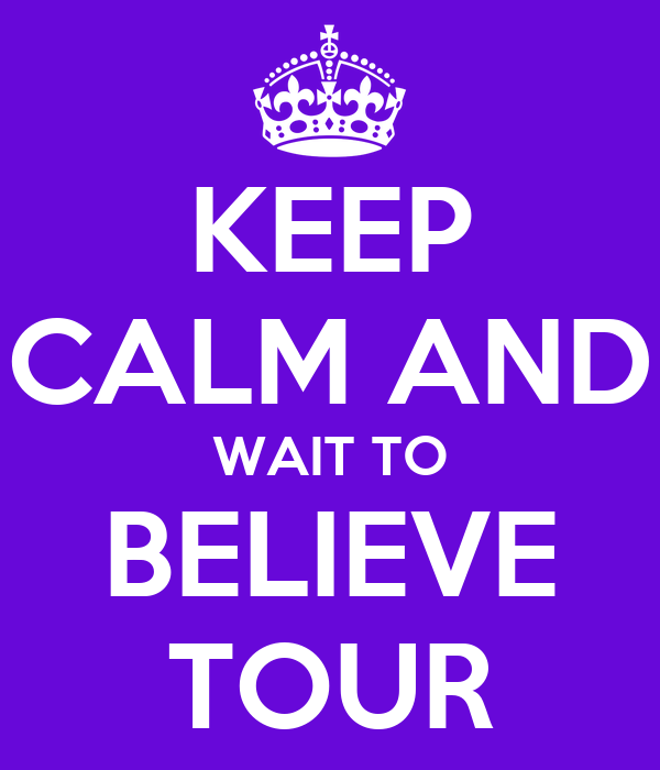 KEEP CALM AND WAIT TO BELIEVE TOUR