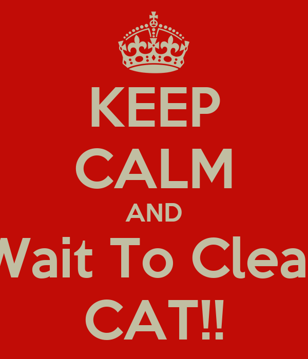 KEEP CALM AND Wait To Clear CAT!!