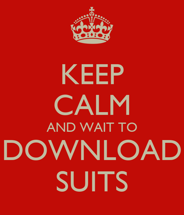 KEEP CALM AND WAIT TO DOWNLOAD SUITS