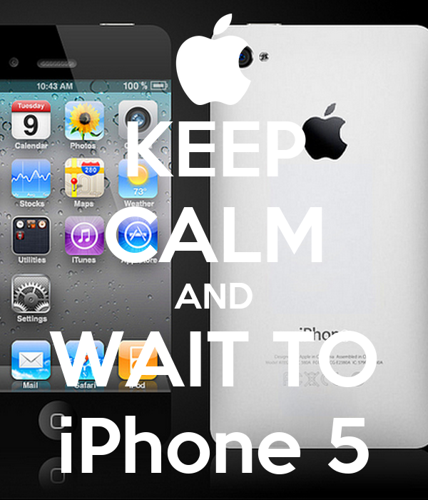 KEEP CALM AND WAIT TO iPhone 5