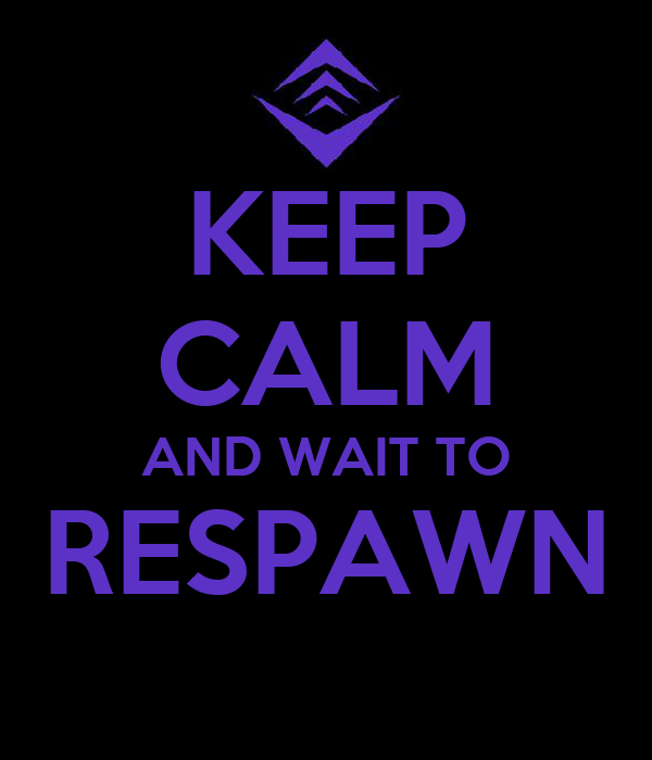 KEEP CALM AND WAIT TO RESPAWN