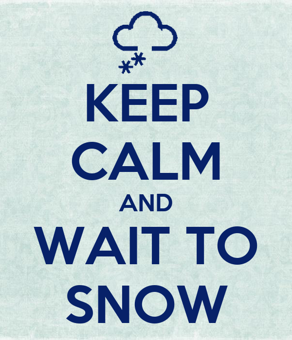 KEEP CALM AND WAIT TO SNOW