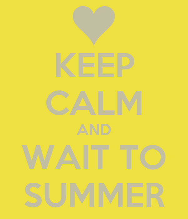 KEEP CALM AND WAIT TO SUMMER