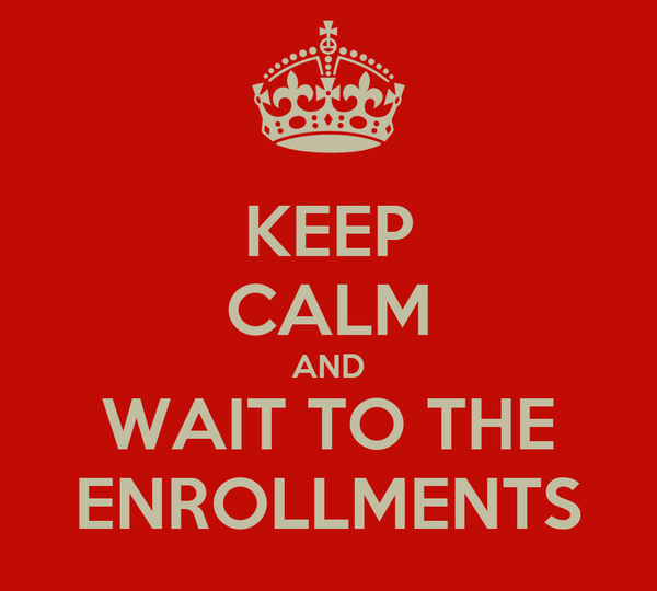 KEEP CALM AND WAIT TO THE ENROLLMENTS