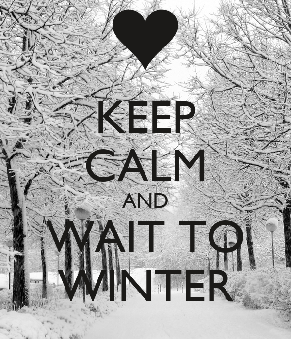 KEEP CALM AND WAIT TO WINTER