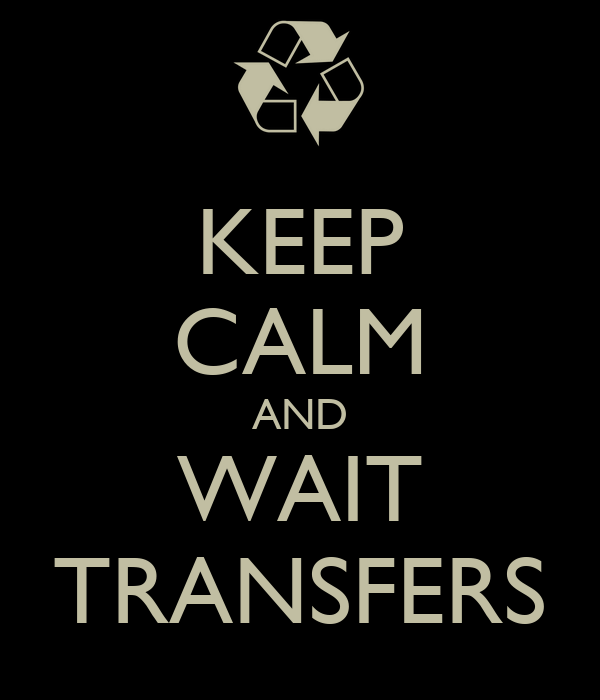 KEEP CALM AND WAIT TRANSFERS