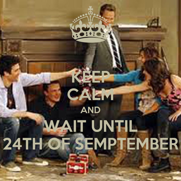 KEEP CALM AND WAIT UNTIL 24TH OF SEMPTEMBER