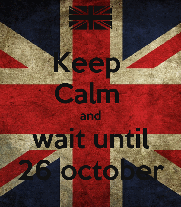 Keep  Calm  and wait until 26 october