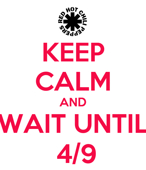 KEEP CALM AND WAIT UNTIL  4/9